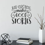 Bad Choices Make Good Stories Funny Positive Wall Quote