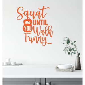 Squat Until You Walk Funny Funny Gym Wall Decal Quote