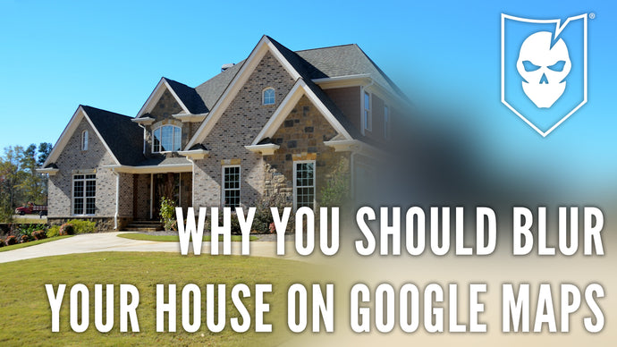 Why You Should Blur Your House on Google Maps