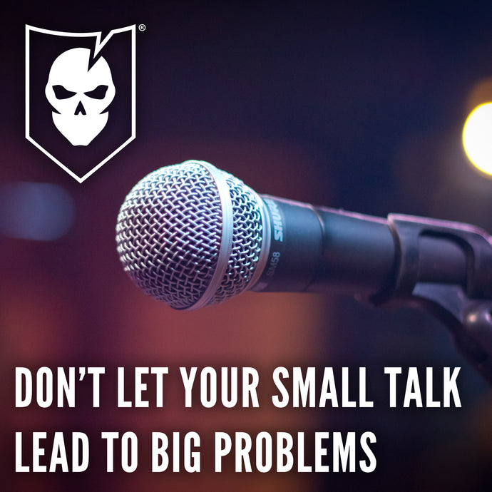 Don't Let Your Small Talk Lead to Big Problems