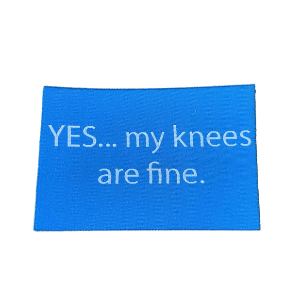 Yes... My Knees Are Fine  - Borderless | Screen Printed | Velcro Patch