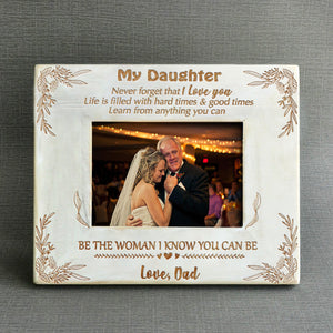 Dad To Daughter Never Forget That I Love You Wooden Frame
