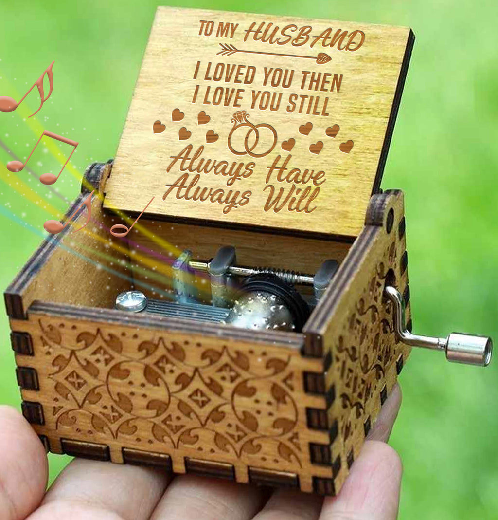 To My Husband - I Loved You Then Love You Still - Engraved Music Box