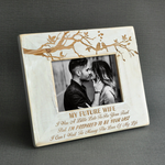 To My Future Wife - I'm Prepared To Be Your Last- Wood Frame