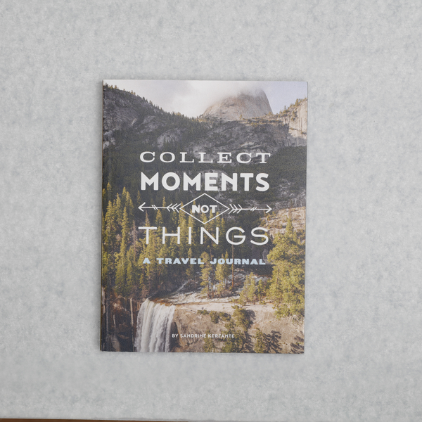Collect Moments Not Things: A Travel Journal