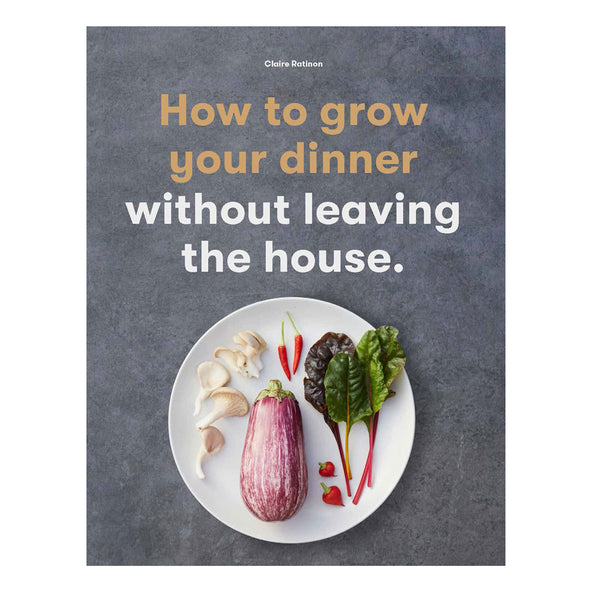 How To Grow Dinner Without Leaving the House