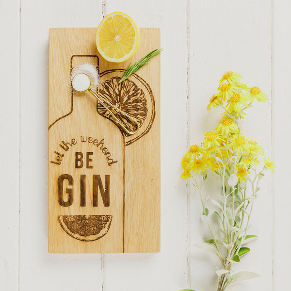 Let The Weekend Be Gin Oak Serving Board
