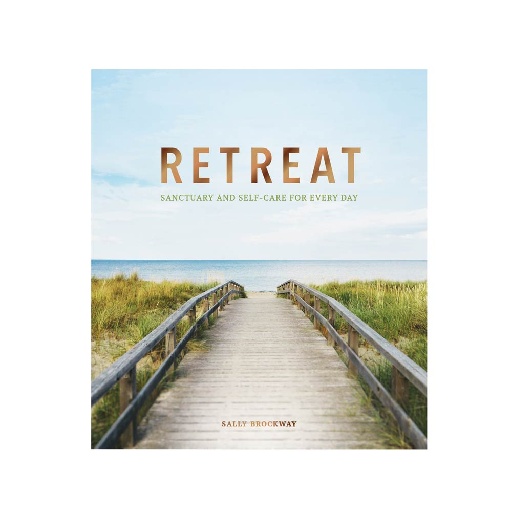 Retreat: Sanctuary & Self Care for Every Day