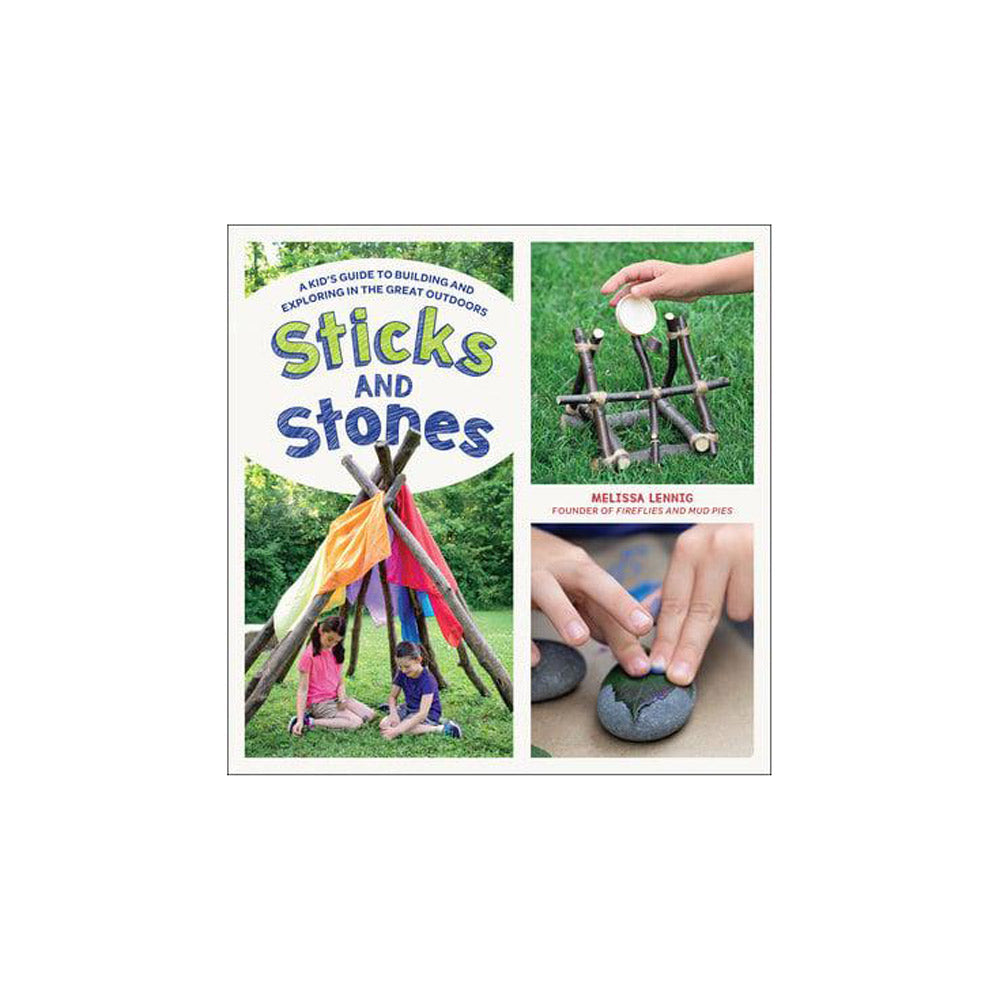 Sticks And Stones: A Kid's Guide to Building and Exploring in the Great Outdoors