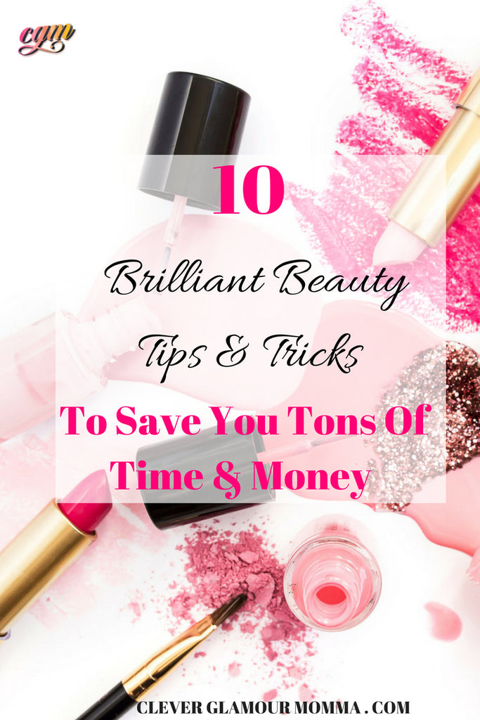 10 Brilliant Beauty Tips & Tricks To Save You Tons Of Time & Money