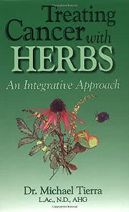 Treating Cancer with Herbs An Integrative Approach by Dr. Michael Tierra