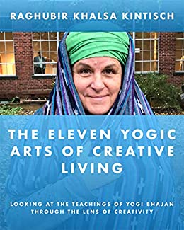 The Eleven Yogic Arts of Creative Living: Looking through the Teachings of Yogi Bhajan through the Lens of Creativity