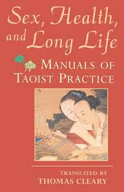 Sex, Health, and Long Life Manuals of Taoist Practice