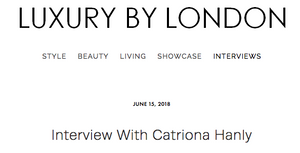 Luxury by London Interview with Catriona Hanly