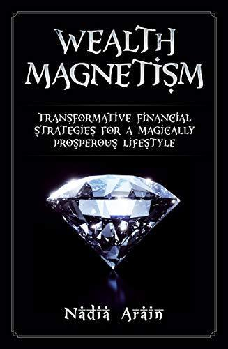 WEALTH MAGNETISM: Transformative Financial Strategies for a Magically Prosperous Lifestyle