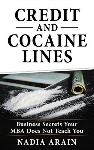 Credit and Cocaine Lines: Business Secrets Your MBA Does Not Teach You