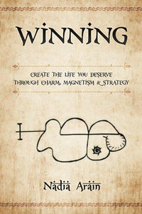 Winning: Create The Life You Deserve Through Charm, Magnetism & Strategy