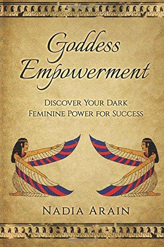Goddess Empowerment: Discover Your Dark Feminine Power For Success
