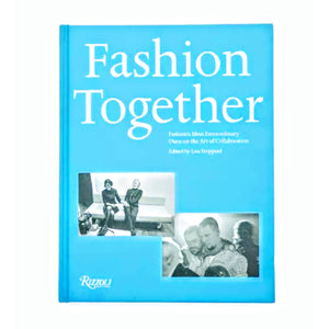 Fashion Together: Fashion's Most Extraordinary Duos on the Art of Collaboration by Lou Stoppard