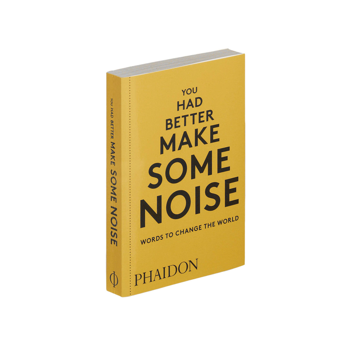 You Had Better Make Some Noise: Words to Change the World by Phaidon