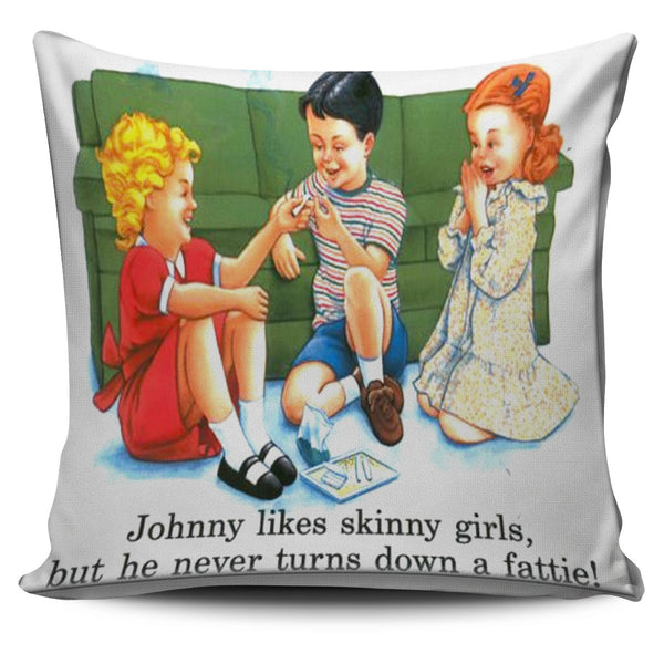 Johnny Likes Skinny Girls, But He Never Turns Down A Fattie Throw Pillow