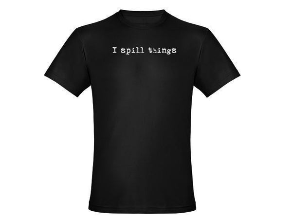 I Spill Things Black Tshirt With White Print - TshirtNow.net