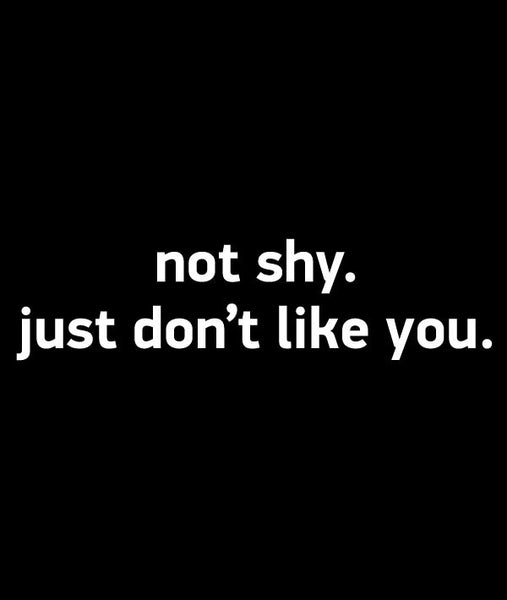 Not Shy. Just Don't Like You Black Tshirt - TshirtNow.net - 1
