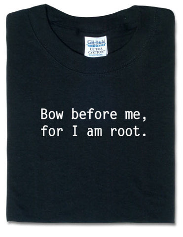 Bow Before Me, For I Am Root Black Tshirt