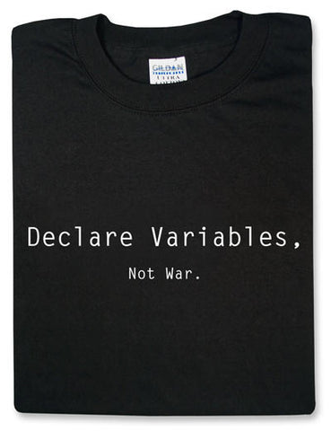 Declare Variables, Not War. Black Tshirt