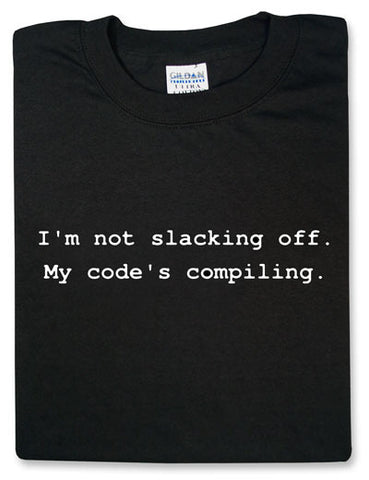 I'm Not Slacking off, My Code is Compiling Tshirt: Black With White Print