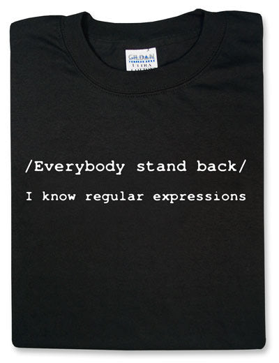 Everybody Stand Back: I Know Regular Expressions Tshirt: Black With White Print - TshirtNow.net - 1