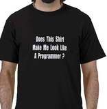 Does This Shirt Make Me Look Like A Programmer Tshirt: Black With White Print - TshirtNow.net - 1