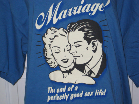 Marriage...The End of a Perfectly Good Sex Life Adult Blue Size XL Extra Large Tshirt