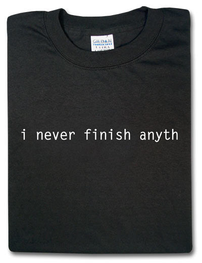 I Never Finish Anyth Tshirt: Black With White Print - TshirtNow.net - 1