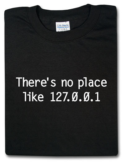 There's No Place Like 127.0.0.1 Tshirt: Black With White Print - TshirtNow.net