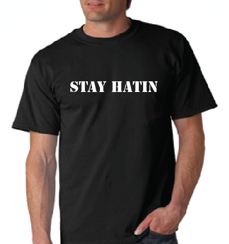 Stay Hatin' Tshirt: Black With White Print - TshirtNow.net