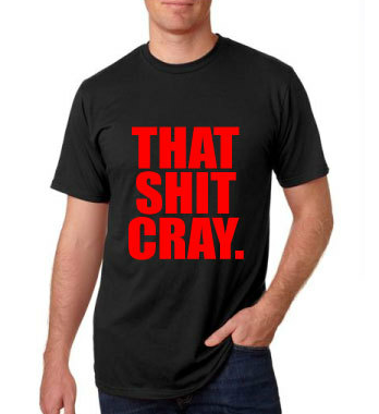 That Shit Cray Black Tshirt With Red Print - TshirtNow.net