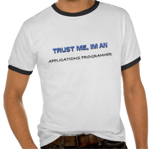 Trust Me I'm An Appliction Manager Black Tshirt White Print Shirt - TshirtNow.net