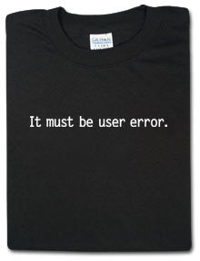 It Must Be User Error Tshirt: Black With White Print - TshirtNow.net