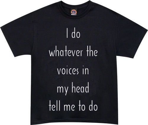 """I Do Whatever The Voices in My Head Tell Me to Do"" Tshirt - TshirtNow - 1"