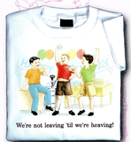 Childhood We're Not Leaving Till We're Heaving! - TshirtNow.net - 1