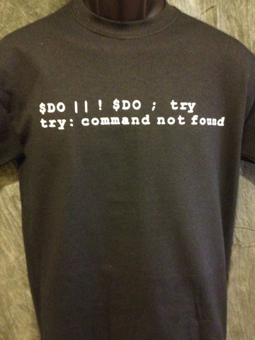 Do or Do Not; There is no Try (Computer Code Yoda Expression of Speech) Tshirt: Black With White Print