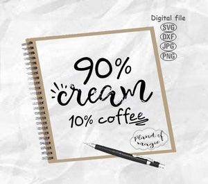 Coffee Svg, Coffee Love Svg, 90% Cream 10% Coffee Svg, Funny Coffe Quote Svg