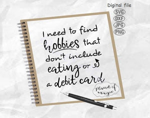 I Need To Find Hobbies That Don't Include Eating And Debit Card Svg, Funny Quote Svg