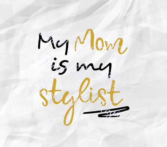 My Mom Is My Stylist Svg, Baby Quote Svg, Mom Stylist Svg