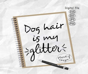 Dog Hair Is My Glitter Svg, Dog Lover Svg, Dog Svg
