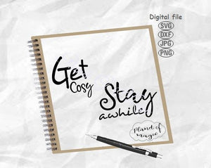 Get Cosy Stay Awhile Svg, Home Sign Svg, Home Svg, Farmhouse Sign Svg