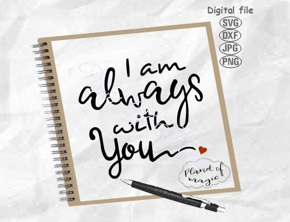 I Am Always With You Svg, Memorial Svg, Remembrance Svg, With You Svg, Inspirational Svg