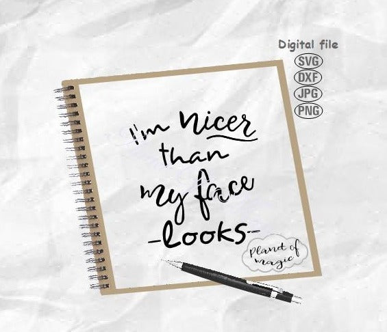 I'm Nicer Than My Face Looks Svg, Sarcastic Svg