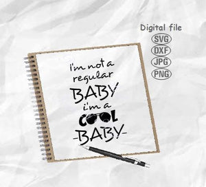 Baby Svg, I'm Not A Regular Baby I'm A Cool Baby Svg, Baby Quote Svg